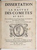 Dissertation sur la nature des comètes ... avec un Discours sur les pronostiques des éclipses & autres matières curieuses, par P. Petit,...