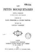 Les petits mousquetaires : opéra comique en trois actes, cinq tableaux / paroles de Paul Ferrier et Jules Prével ; musique de Louis Varney