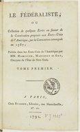 """Le Fédéraliste, ou Collection de quelques écrits en faveur de la Constitution proposée aux États-Unis de l'Amérique par la Convention convoquée en 1787. Tome 1 / ; publiés... par MM. Hamilton, Madisson [""""sic"""" pour Madison]..."""