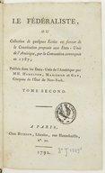 """Le Fédéraliste, ou Collection de quelques écrits en faveur de la Constitution proposée aux États-Unis de l'Amérique par la Convention convoquée en 1787. Tome 2 / ; publiés... par MM. Hamilton, Madisson [""""sic"""" pour Madison]..."""