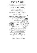 Voyage pour la rédemption des captifs aux royaumes d'Alger et de Tunis . Fait en 1720. Par les PP. François Comelin, Philémon de La Motte, & Joseph Bernard,... Dédié au Roy