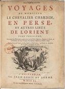 Voyages de Monsieur le chevalier Chardin en Perse et autres lieux de l'Orient.... Tome 3
