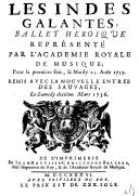 Les Indes galantes , ballet heroique représenté par l'Academie royale de Musique ; pour la premiere fois, le mardy 23. aoust 1735 . Remis avec la nouvelle entrée des Sauvages, le samedy dixiéme mars 1736