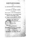 Réflexions sur la revolution de France, et sur les procédés de certaines sociétés a Londres, relatifs à cet événement . En forme d'une lettre, qui avoit dû être envoyée d'abord à un jeune homme à Paris. Par le right...