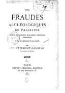 Les fraudes archéologiques en Palestine, suivies de quelques monuments phéniciens apocryphes / par Ch. Clermont-Ganneau,...