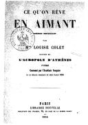 Ce qu'on rêve en aimant : poésies nouvelles ; suivies de L'Acropole d'Athènes, poëme... / par Mme Louise Colet