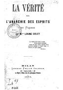 La vérité sur l'anarchie des esprits en France / par Mme Louise Colet