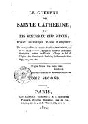 Le couvent de Sainte Catherine, ou Les mœurs du XIIIe. siècle. T. 2 / . Roman historique d'Anne Radclife, traduit par Mme. la baronne Caroline A*********, née W*** de M*******, agrégée à plusieurs académies étrangères,...