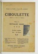 Ciboulette : [livret de l'] opérette en 3 actes et 4 tableaux / [de] Robert de Flers et Francis de Croisset ; musique de Reynaldo Hahn