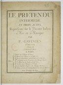 Le pretendu intermede en trois actes, representé sur le Théatre italien mis en musique par P. Gavinies IIme oeuvre Gravé par M. Moria