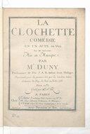 La Clochette. Comédie en un acte en vers. Par Mr Anseaume. Mis en musique par Mr Duny,... Représentée pour la première fois par les Comédiens italiens ordinaires du Roy, le jeudi 24 juillet 1766...Gravée par le sr Hue