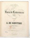 Lucie de Lamermoor [sic], Grande fantaisie pour piano sur la cavatine de ténor de Lucie de Lammermoor, A. de Kontski, op. 46