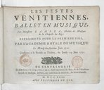 Les festes vénitiennes , ballet en musique, par Monsieur Campra,... ; représenté pour la premiere fois, par l'Academie royale de musique. Le mardy dix-septiéme juin 1710. Conforme à la remise au théâtre, du jeudy 14. juin...