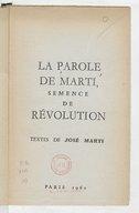 La Parole de Marti , semence de révolution. Textes de José Marti
