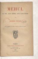 Méhul, sa vie, son génie, son caractère / par Arthur Pougin... ; avec un portrait de Méhul d'après le pastel de Ducreux