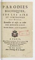 Parodies bachiques sur les airs et symphonies des opéras. Recueillies et mises en ordre par Monsieur Ribon (Seconde édition, revûë et augmentée)