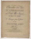 Ouverture et Airs d'Ambroise ou Voila ma journée arrangés pour le piano par Hyacinthe Jadin. [Morceaux détachés chant et piano]