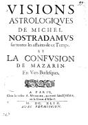 Visions astrologiques de Michel Nostradamus sur toutes les affaires de ce temps, et la confusion de Mazarin . En vers burlesques