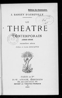 Le Théâtre contemporain. T. I. (1866-1868). Première série . -1908  / J. Barbey d'Aurevilly ; Préface de Lucien Descaves