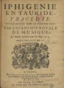 Iphigénie en Tauride, tragédie ; représentée pour la première fois par l'Académie royale de musique, le mardy sixième jour de may 1704 . Remise au théatre le 12me. mars 1711