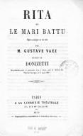 Rita ou le mari battu opéra-comique en un acte / par M. Gustave Vaëz ; musique de Donizetti, représenté pour la première fois à Paris sur le théâtre de l'Opéra-Comique, le 7 mai 1860