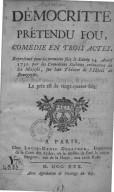 Démocritte prétendu fou , comédie en 3 actes, représentée pour la première fois le ... 24 avril 1730 par les Comédiens italiens ordinaires de S. M., sur leur théâtre de l'Hôtel de Bourgogne