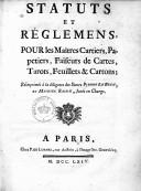Statuts et règlemens pour les maîtres cartiers, papetiers, faiseurs de cartes, tarots, feuillets et cartons... (confirmés par les lettres patentes d'octobre 1584, de février 1613 et de février 1722)