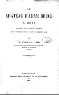 Le Château d'Adam Bruce à Brix, berceau de la famille royale des Bruces d'Ecosse et d'Angleterre, par M. l'abbé J.-L. Adam,...