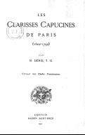 Les Clarisses capucines de Paris : 1602-1702 / par M. Denis...
