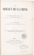 Les oiseaux de la Chine / par M. l'abbé Armand David,... et M. E. Oustalet,... ; avec un atlas de 124 planches, dessinées et lithographiées, par M. Arnoul et coloriées au pinceau