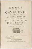 École de cavalerie, contenant la connoissance, l'instruction et la conservation du cheval . Avec figures en taille-douce. Par M. de La Guérinière,...