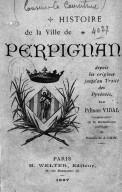 Histoire de la ville de Perpignan depuis les origines jusqu'au traité des Pyrénées, par Pierre Vidal,... (Mai 1897.)