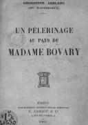 Un pélerinage au pays de Madame Bovary / Georgette Leblanc (Mme Maeterlinck)