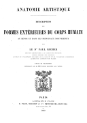 Anatomie artistique. Texte / description des formes extérieures du corps humain au repos et dans les principaux mouvements ; par le Dr Paul Richer,...