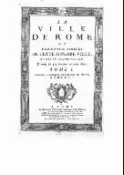La ville de Rome, ou Description abrégée de cette superbe ville divisée en quatre volumes et ornée de 425 planches en taille douce. 1 / [par le P. D. Magnan]