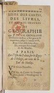 Liste des cartes, des livres, et autres œuvres de geographie que P. Du-Val geographe ordinaire du Roy, a fait graver & imprimer, jusqu'à l'année 1672, & qu'il fait distribüer chez lui, avecque privilege de Sa Majesté.