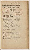 Liste des cartes, livres et autres oeuvres de geographie que P. Du-Val geographe ordinaire du Roy a faits & que l'on distribüe chez luy, avec privilege de Sa Majesté.