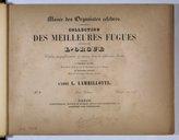 Musée des organistes célèbres : collection des meilleurs fugues composées pour l'orgue : classées progressivement & choisies dans les différentes écoles : précédées, le premier volume, d'un traité abrégé de l'art du...