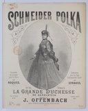 """Schneider-polka, composée et arrangée pour le piano par Roques, sur des thèmes de """"La Grande Duchesse de Gérolstein"""", musique de J. Offenbach"""
