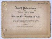 Zwölf Polonoisen für das Pianoforte, von Wilhelm Friedmann Bach. Mit einer Beschreibung und Bezeichnung des wahren Vortrags, wie derselbe von Friedm.n. Bach auf Forkel und von Forkel auf seine Schüler übertragen worden