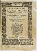 Il quarto libro de motetti a due, tre, quattro et sette voci... Nuovamente in questa quinta impressione con ogni diligenza corretti et ristampati...