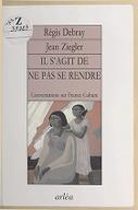 """Il s'agit de ne pas se rendre : conversations sur """"France-culture"""" / Régis Debray, Jean Ziegler"""