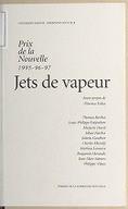 Jets de vapeur : prix de la nouvelle, 1995-96-97 / [organisé et publ. par l'] Université Paris III-Sorbonne nouvelle ; avant-propos de Florence Delay