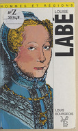 Louise Labé (1523?-1566) et les poètes lyonnais de son temps / Louis Bourgeois