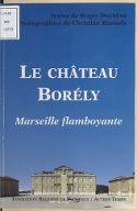 Le château Borély : Marseille flamboyante / textes, Roger Duchêne ; photogr., Christian Ramade
