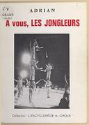 En piste, les acrobates. 2, À vous, les jongleurs : art, figures et personnalités / Adrian
