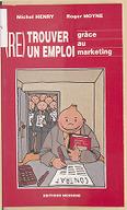 Retrouver un emploi grâce au marketing / Michel Henry, Roger Moyne ; ill. de Pierre Saysouk