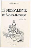 Le féodalisme, un horizon théorique / Alain Guerreau ; préface de Jacques Le Goff