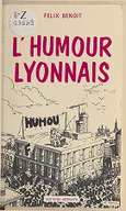 L'humour lyonnais / Félix Benoit ; préface de Charles Exbrayat