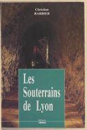 Les souterrains de Lyon / Christian Barbier
